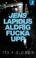 Jens Lapidus-Aldrig fucka upp